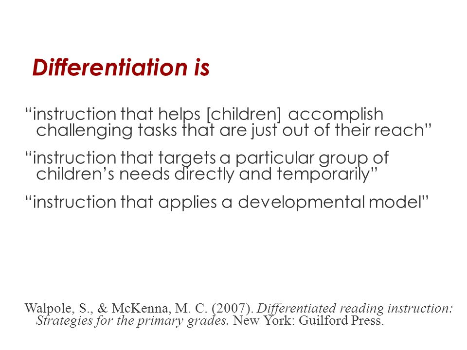 Differentiation is instruction that helps [children] accomplish challenging tasks that are just out of their reach